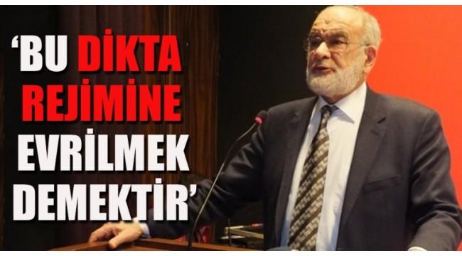 Saadet Partisi'Bu dikta rejimine evrilmek demektir'