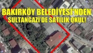 Bakırköy Belediyesi'nden Sultangazi'de Satılık Okul..!