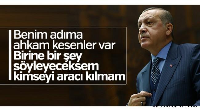 Erdoğan: Kimseyi aracı kılmam, bizzat kendim yaparım