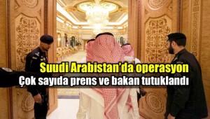 Suudi Arabistan'da dev operasyon: Çok sayıda prens ve bakan tutuklandı