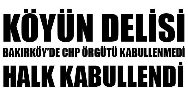 BAKIRKÖY 'DE CHP ÖRGÜTÜ KABULLENMEDİ, HALK KABULLENDİ…