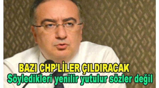 Bazı CHP'liler bu sözlere köpürecek :