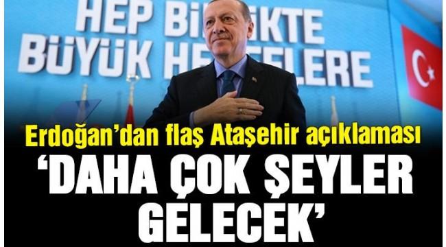 Erdoğan'dan Ataşehir Çıkışı: Daha Çok Şeyler Gelecek