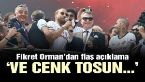 Beşiktaş Başkanı Fikret Orman'dan flaş Cenk Tosun açıklaması