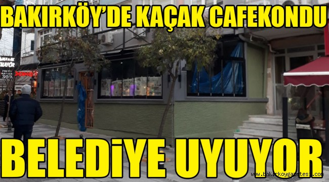 Bakırköy'de Kaçak Cafekondu