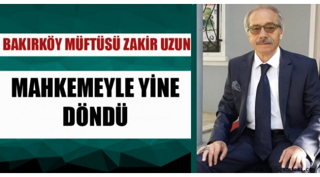 Bakırköy Müftüsü Zakir Uzun beşinci kez görevine geri döndü