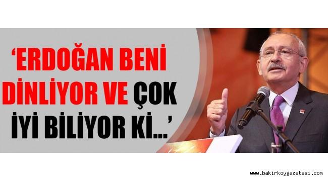 Kılıçdaroğlu: Erdoğan beni dinliyor çok iyi biliyorum