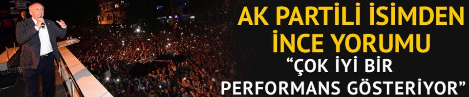 AKP isimden Muharrem İnce yorumu: Çok iyi performans gösteriyor