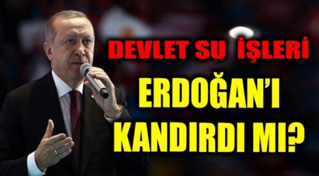 Devlet Su İşleri de Erdoğan'ı kandırdı mı
