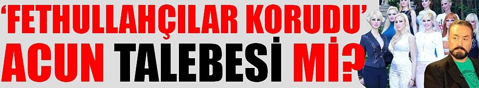 'Adnan Oktar ve örgütünü 2016'ya kadar Fethullahçılar korudu'