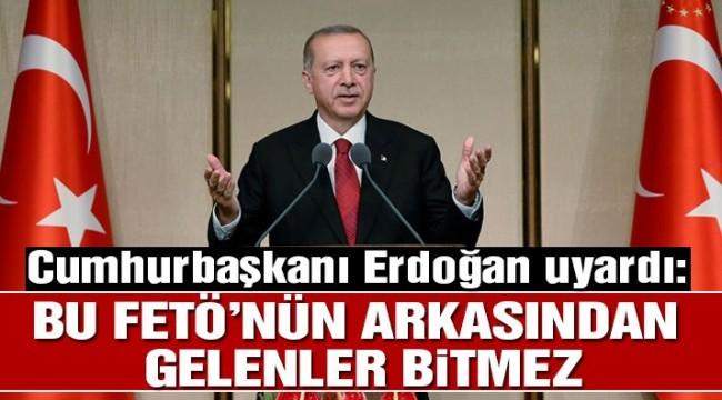 Erdoğan: Bu FETÖ'nün arkasından gelenler bitmez