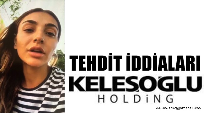Keleşoğlu holding tehdit iddiaları
