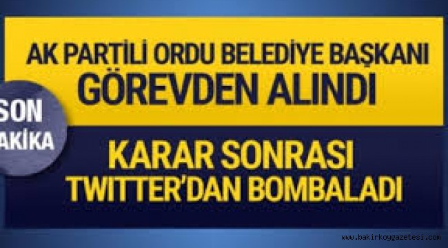 AKP ORDU BELEDİYE BAŞKANI GÖREVDEN ALINDI