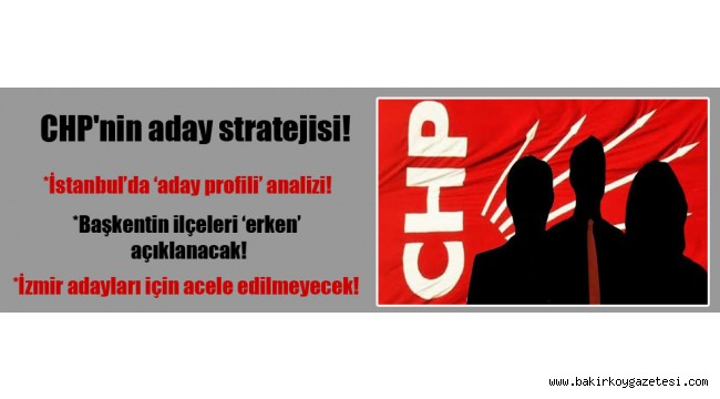 CHP'nin aday stratejisi!