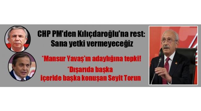 CHP PM'den Kılıçdaroğlu'na rest: Sana yetki vermeyeceğiz