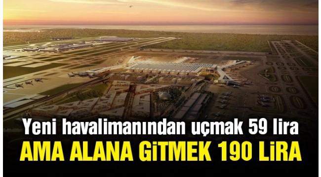 Yeni Havalimanında , 59 liraya bilet 190 liraya taksi