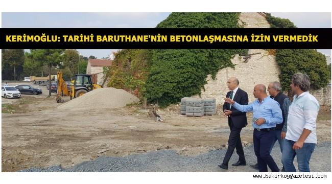 BAŞKAN KERİMOĞLU: TARİHİ BARUTHANE'NİN BETONLAŞMASINA İZİN VERMEDİK