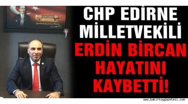 Hayatını kaybeden CHP'li Erdin Bircan kimdir?
