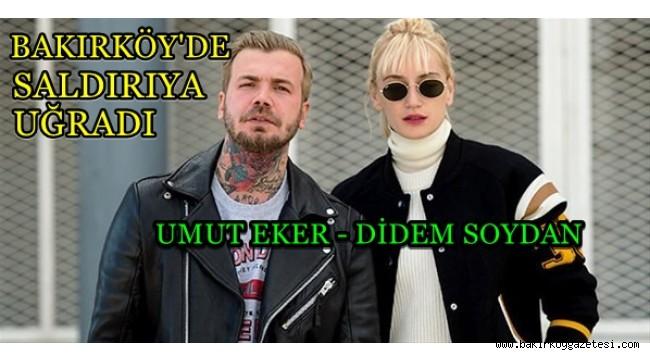Didem Soydan ve Umut Eker Bakırköy'de saldırıya uğradı