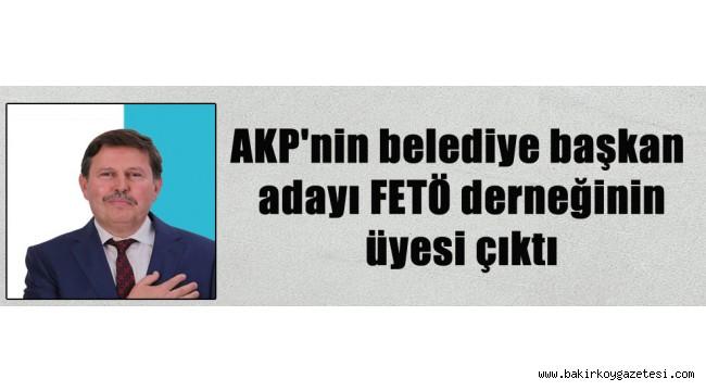 AKP'nin belediye başkan adayı FETÖ derneğinin üyesi çıktı