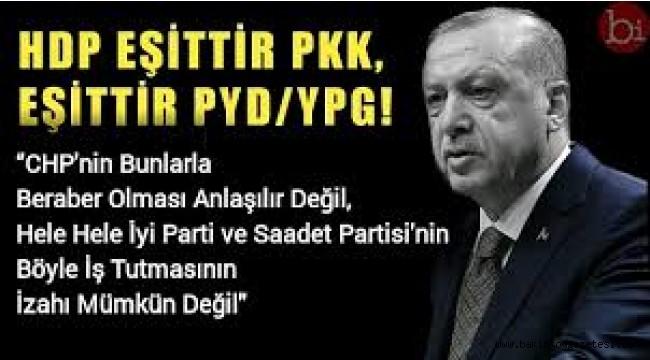 Başkan Erdoğan 'HDP eşittir PKK'
