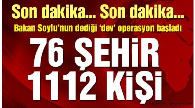 Dev operasyon başladı! 76 şehir 1112 kişi…