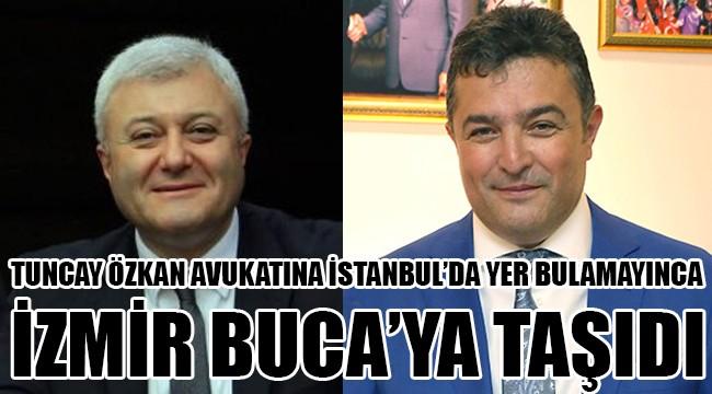 Tuncay Özkan Avukatına İstanbul'da yer bulamayınca Buca'ya taşıdı