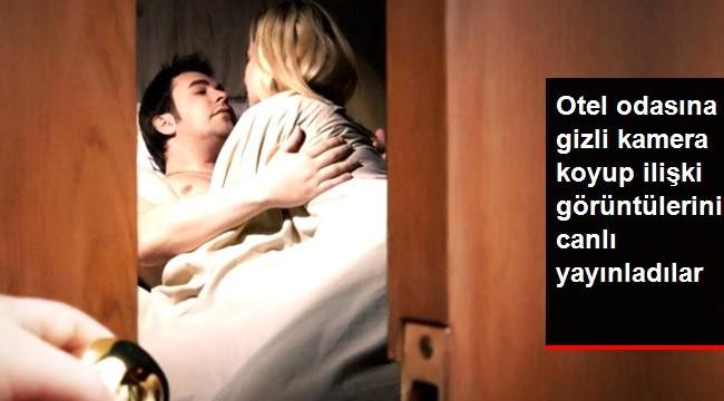 Otelde Odasına Gizli Kamera Koyup Cinsel İlişki Görüntülerini Canlı Yayınladılar
