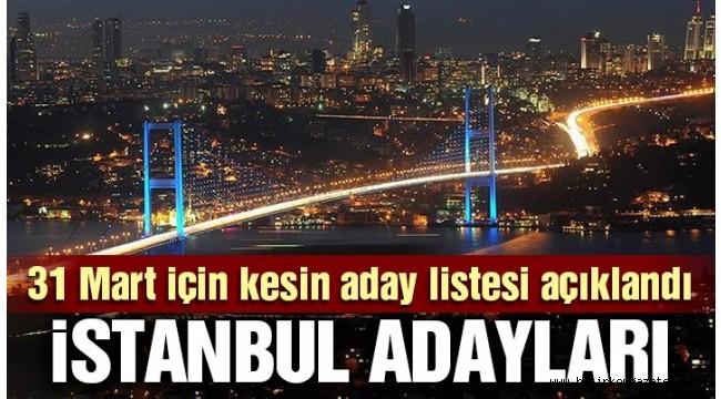 Son dakika: İstanbul adaylarının kesin listesi açıklandı