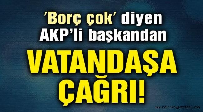 'Borç çok' diyen AKP'li başkandan vatandaşa çağrı: İhtiyacından fazla su yükle