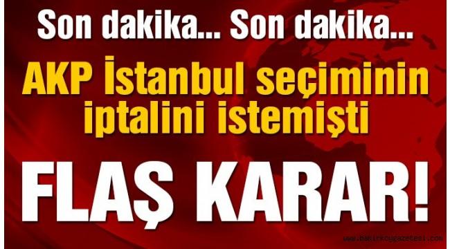 SON DAKİKA   AKP'nin seçim iptali başvurusu reddedildi!