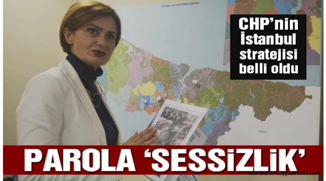 CHP'nin seçim stratejisi belli oldu! Parola sessizlik