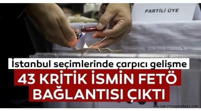 İstanbul seçimlerinde 43 ismin FETÖ irtibatı tespit edildi!