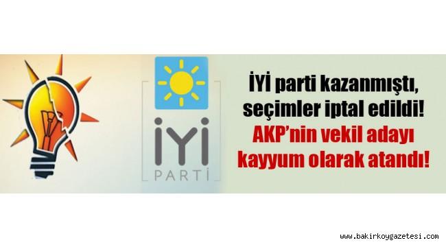 İYİ parti kazanmıştı, seçimler iptal edildi! AKP'nin vekil adayı kayyum olarak atandı