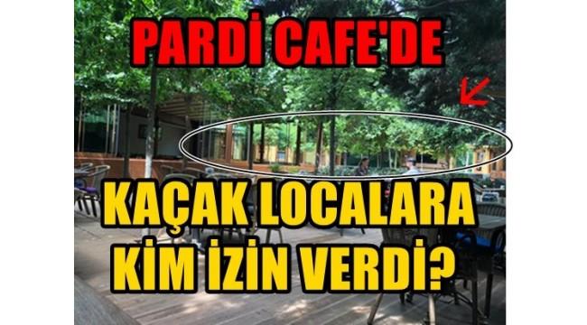 PARDİ CAFE'Yİ KİM KORUYOR!