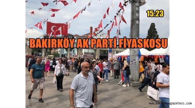 BAKIRKÖY AK PARTİ FİYASKOSU