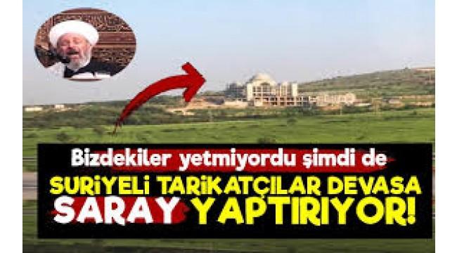 Hayırlı İşler 'Suriye'den Türkiye'ye gelen tarikat külliye inşa ediyor'