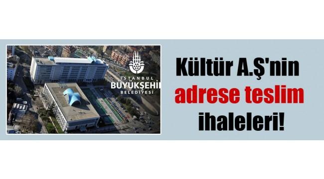 İBB Kültür A.Ş'nin adrese teslim ihaleleri!