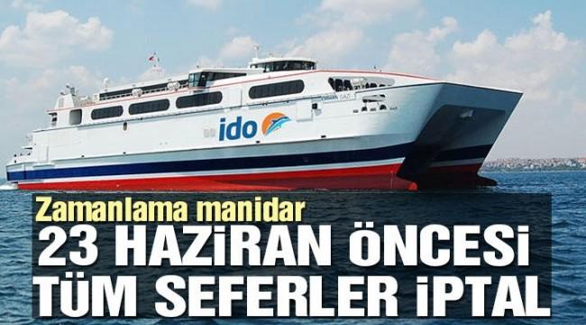 İDO, 23 Haziran öncesi İstanbul seferlerini iptal etti