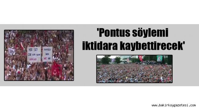 'Pontus söylemi iktidara kaybettirecek'