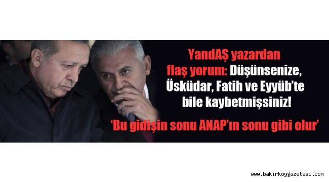 YandAŞ yazardan flaş yorum: Düşünsenize, Üsküdar, Fatih ve Eyyüb'te bile kaybetmişsiniz!