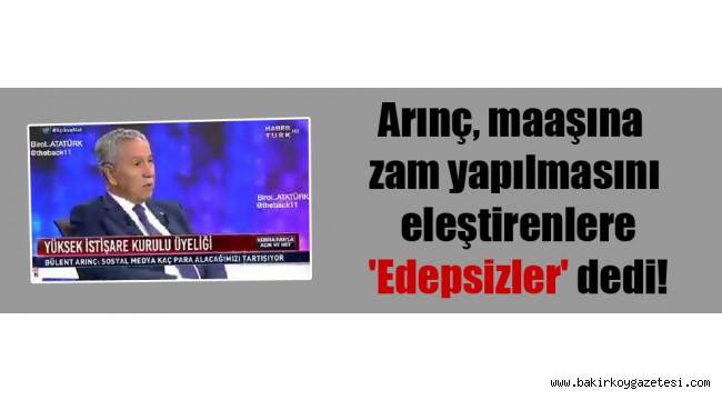 AKP 'li Arınç, maaşına zam yapılmasını eleştirenlere 'Edepsizler' dedi!