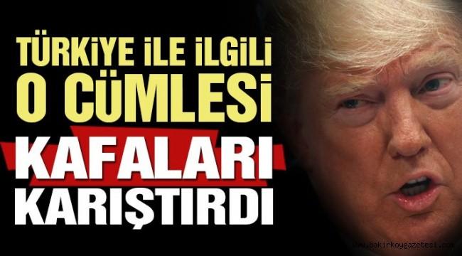 Trump'ın Türkiye ile ilgili o cümlesi akılları karıştırdı