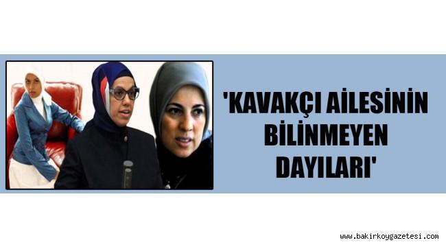 AKP 'li Kavakçı ailesinin bilinmeyen dayıları'