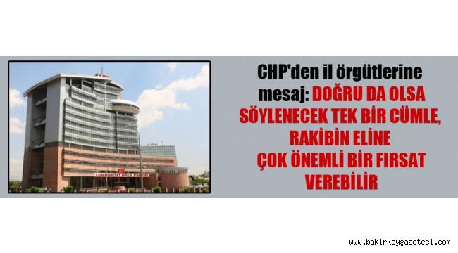 CHP'den il örgütlerine mesaj: Doğru da olsa söylenecek tek bir cümle, rakibin eline çok önemli bir fırsat verebilir