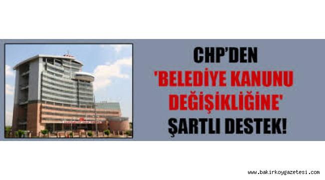 CHP'den belediye kanunu değişikliğine şartlı destek
