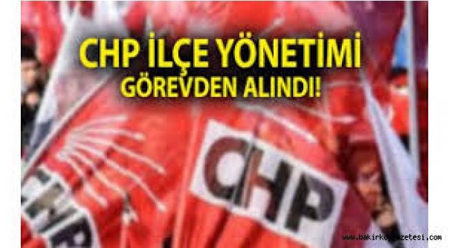 CHP MYK o ilçenin yönetimini görevden aldı