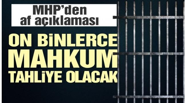 MHP'den af açıklaması: İşte tahliye olacak kişi sayısı