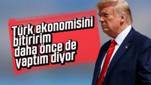 Son dakika… Trump: Türk ekonomisini yok ederim
