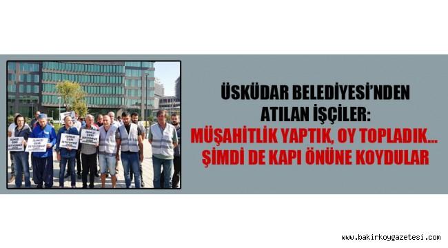 AKP'li Üsküdar Belediyesi'nden atılan işçiler: Müşahitlik yaptık, oy topladık… Şimdi de kapı önüne koydular
